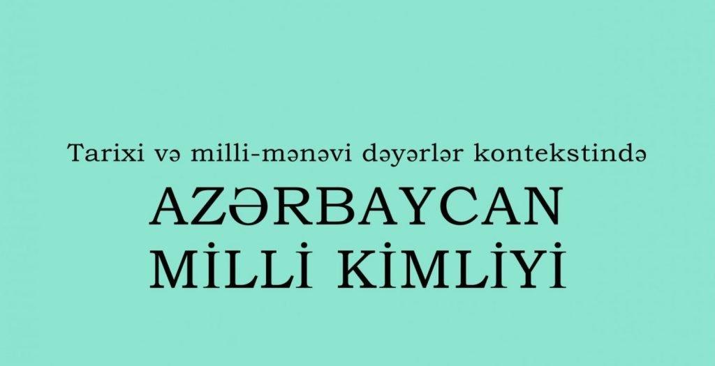 Azərbaycanlı ziyalıların yeni təşəbbüsü – Milli Kimlik araşdırmaları hazırlanır